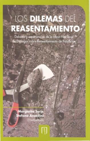 Los dilemas del reasentamiento. Debates y experiencias de la Mesa Nacional de Diálogos sobre Reasentamiento de Población