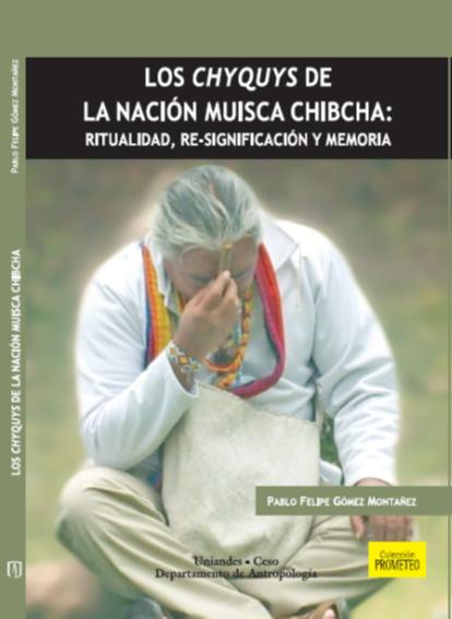 Los Chyquys de la nación Muisca Chibcha: ritualidad, re-significación y memoria