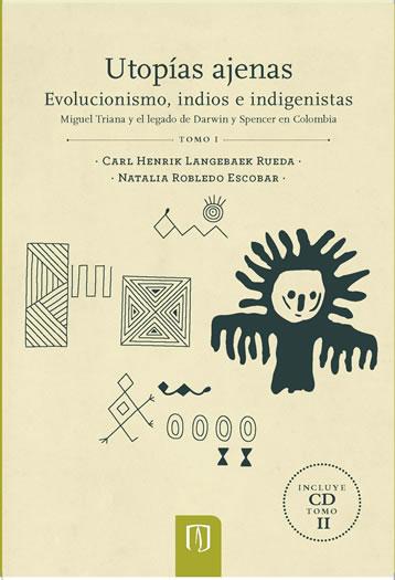 Publicación Utopías ajenas. Evolucionismo, indios e indigenistas