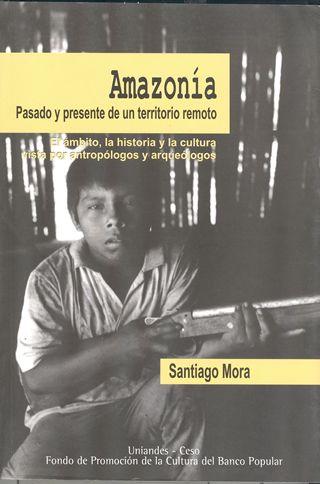 Publicación Amazonía: Pasado y presente de un territorio remoto