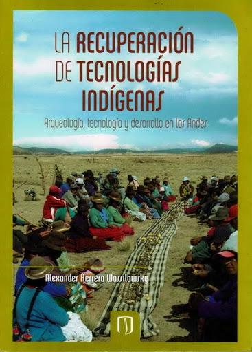 La recuperación de tecnologías indígenas. Arqueología, tecnología y desarrollo en los Andes