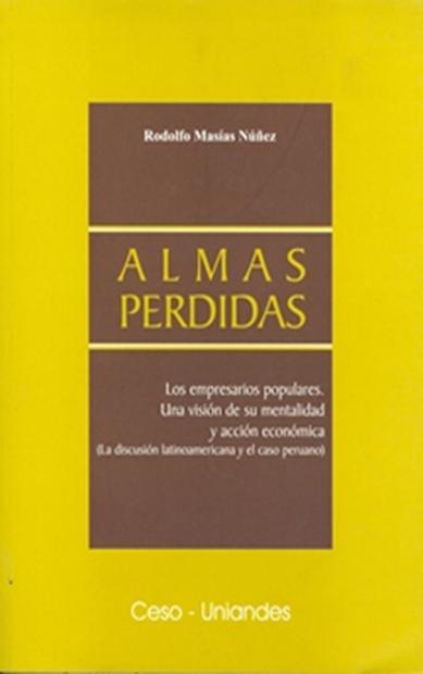Almas perdidas. Los empresarios populares. Una visión de su mentalidad y acción económica (la discusión latinoamericana y el caso peruano)