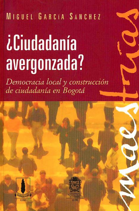 ¿Ciudadanía avergonzada? Democracia local y construcción de ciudadanía en Bogotá