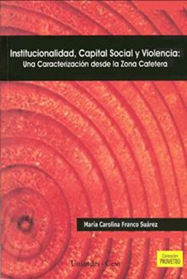Institucionalidad, capital social y violencia. Una caracterización desde la zona cafetera