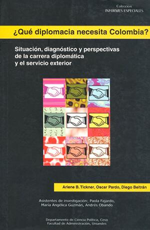 ¿Qué diplomacia necesita Colombia? Situación, diagnóstico y perspectivas de la carrera diplomática y el servicio exterior
