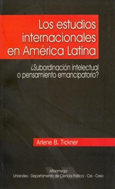 Los estudios internacionales en América Latina. ¿Subordinación intelectual o pensamiento emancipatorio?