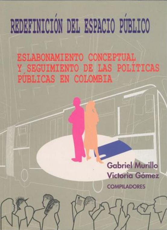 Redefinición del espacio público. Eslabonamiento conceptual y seguimiento de las políticas públicas en Colombia