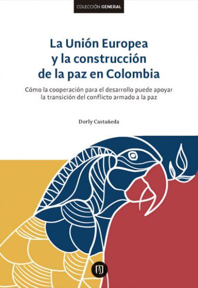 Libro La Unión Europea y la construcción de la paz en Colombia
