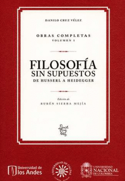 Danilo Cruz Vélez. Obras completas. Volumen I Filosofía sin supuestos. De Husserl a Heidegger