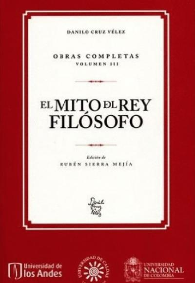 Danilo Cruz Vélez. Obras completas. Volumen III. El mito del rey filósofo
