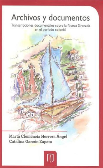 Archivos y documentos. Transcripciones documentales sobre la Nueva Granada en el período colonial
