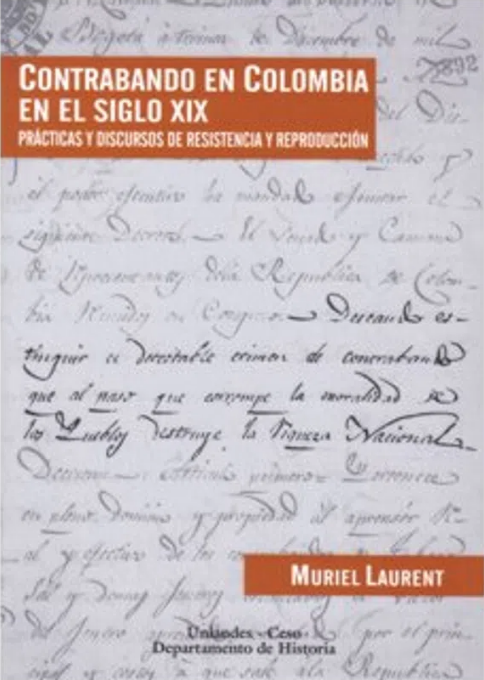 Contrabando en Colombia en el siglo XIX. Prácticas y discursos de resistencia y reproducción