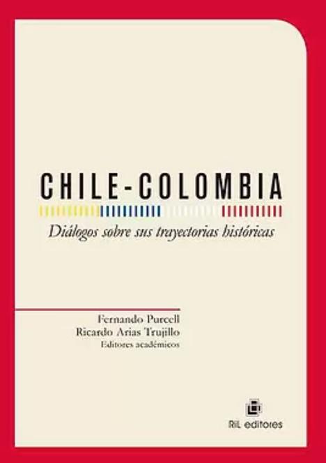 Chile-Colombia. Diálogos sobre sus trayectorias históricas