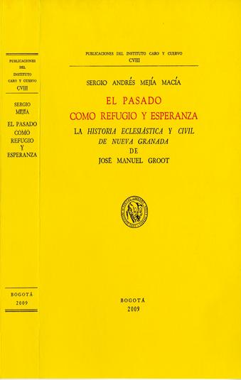 El pasado como refugio y esperanza. La historia eclesiástica y civil de Nueva Granada de José Manuel Groot