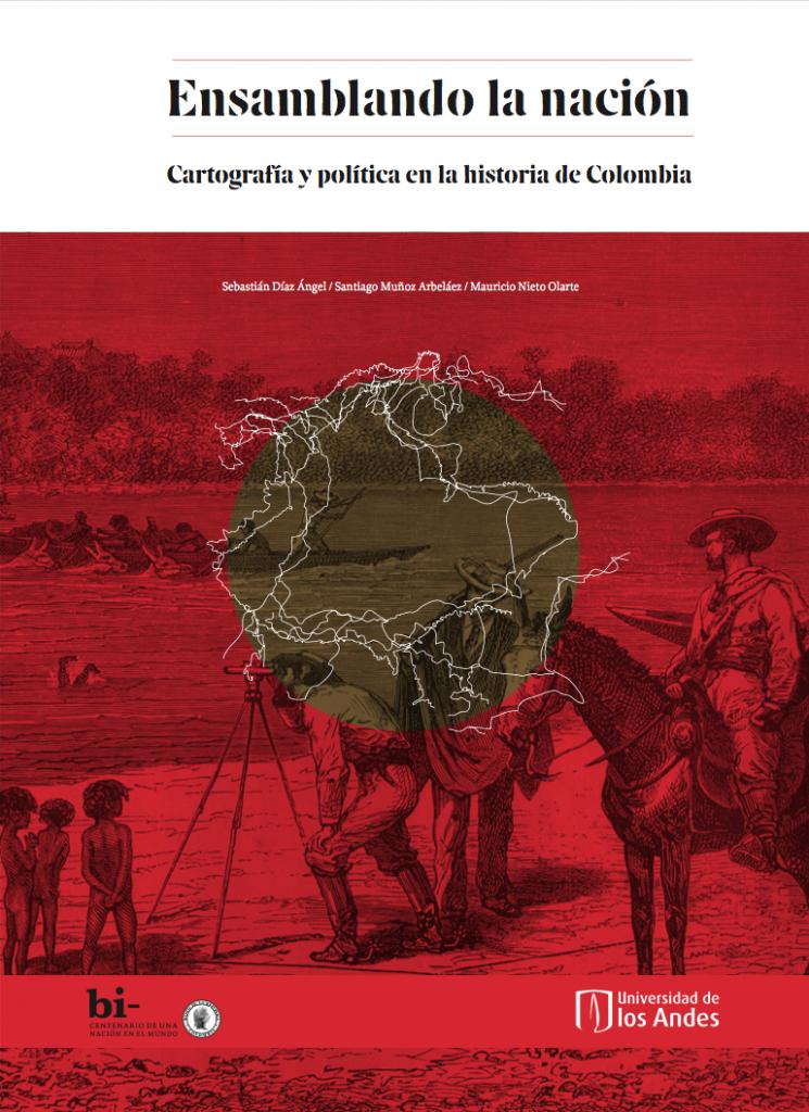 Ensemblando la nación. Cartografía y política en la historia de Colombia