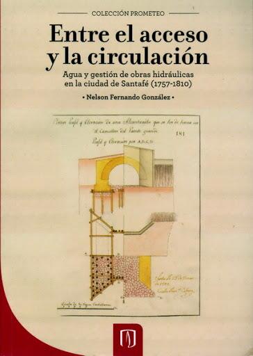 Entre el acceso y la circulación. Agua y gestión de obras hidráulicas en la ciudad de Santafé (1757-1810)