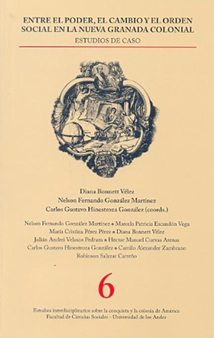 Entre el poder, el cambio y el orden social en la Nueva Granada colonial. Estudios de caso