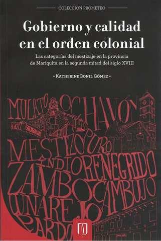 Gobierno y calidad en el orden colonial. Las categorías del mestizaje en la provincia de Mariquita en la segunda mitad del siglo XVIII