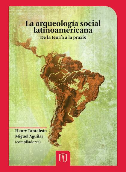 La arqueología social latinoamericana. De la teoría a la praxis