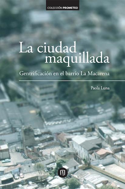 La ciudad maquillada. Gentrificación en el barrio La Macarena