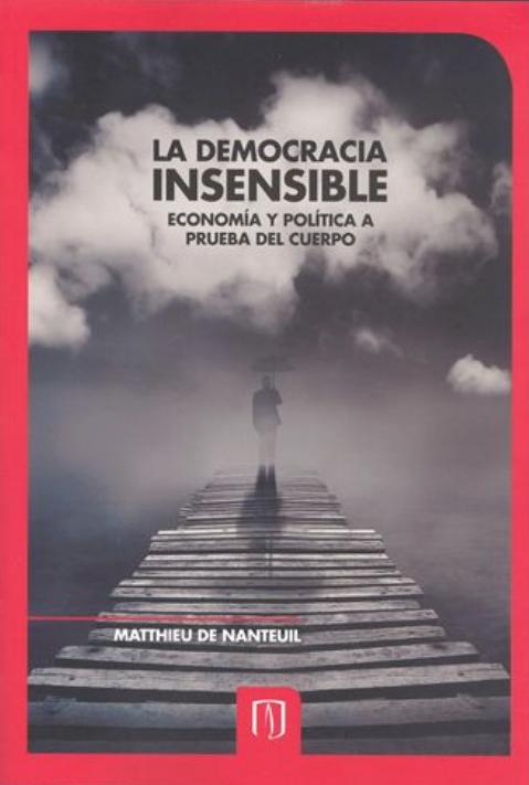 La democracia insensible. Economía y política a prueba del cuerpo