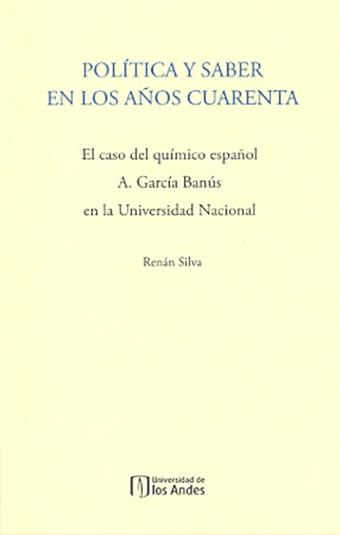 Políticas y saber en los años cuerenta. El caso del químico español A.García Banús en la Universidad Nacional