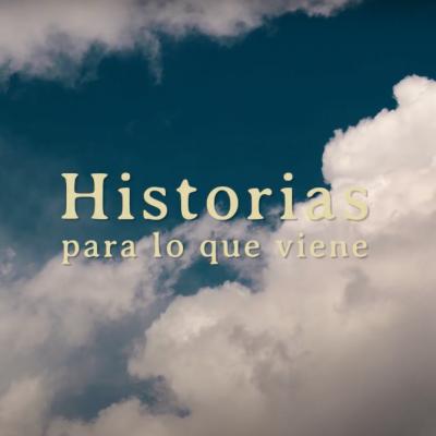 Historias Para Lo Que Viene