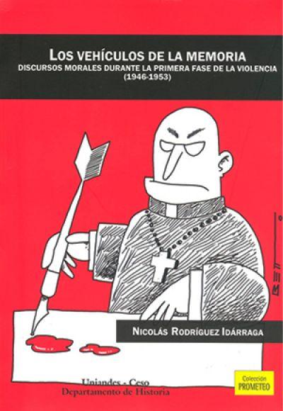 Los vehículos de la memoria. Discursos morales durante la primera fase de la violencia (1946-1953)