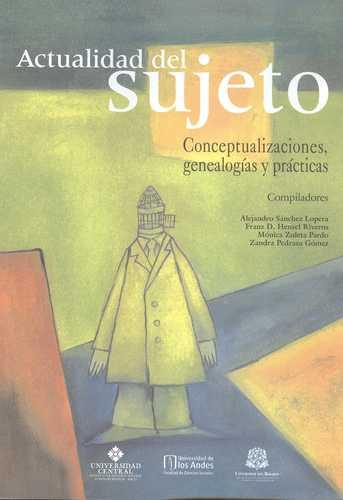 Actualidad Del Sujeto. Conceptualizaciones, Genealogías Y Prácticas