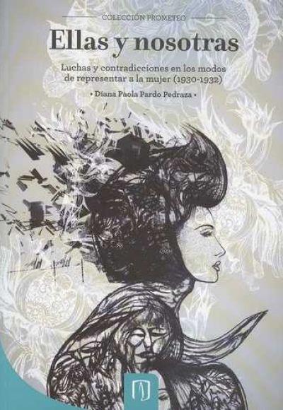 Ellas Y Nosotras. Luchas Y Contradiciones En Los Modos De Representar A La Mujer (1930 1932)