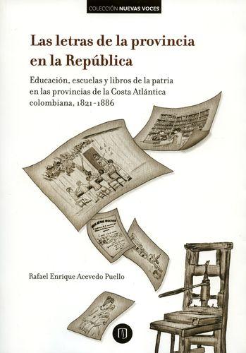 Las letras de la Provincia en la República. Educación, escuelas y libros de la patria en las provincias de la Costa Atlántica Colombiana, 1821-1886