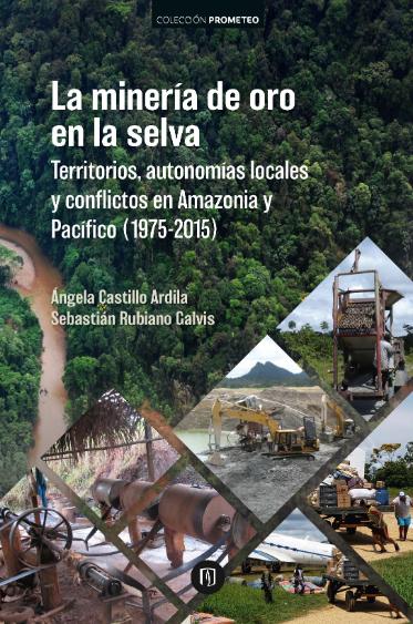 La minería de oro en la selva. Territorios, autonomías locales y conflictos en Amazonía y Pacífico (1975-2015)