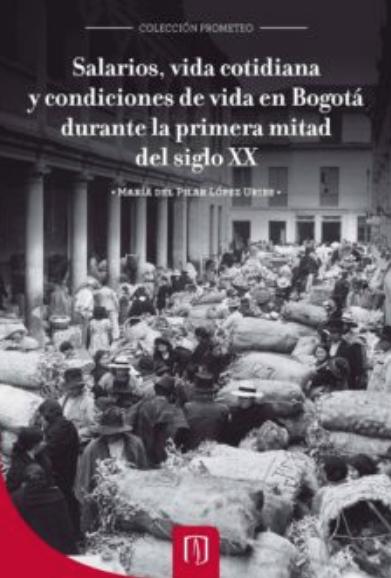 Salarios, vida cotidiana y condiciones de vida en Bogotá durante la primera mitad del siglo XX