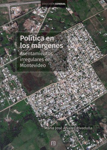 Libro Política en los márgenes: asentamientos irregulares en Montevideo