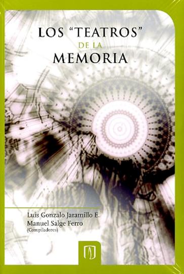 """Los """"teatros"""" de la memoria. Espacios y representaciones del patrimonio cultural en Colombia"""