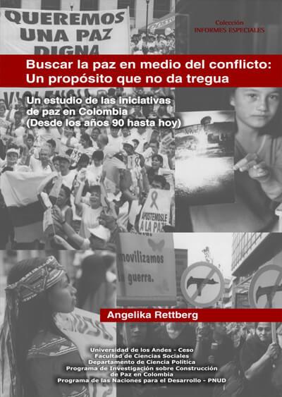 Buscar la paz en medio del conflicto: un propósito que no da tregua. Un estudio de las iniciativas de paz en Colombia (desde los años 90 hasta hoy)