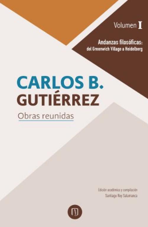 Carlos B. Gutiérrez, Obras reunidas Volumen I. Andanzas filosóficas: del Greenwich Village a Heidelberg