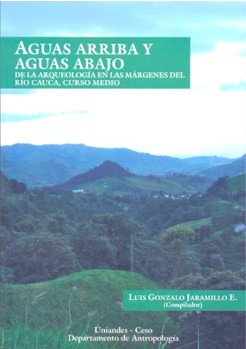 Aguas arriba y aguas abajo. De la arqueología en las márgenes del rió Cauca, curso medio