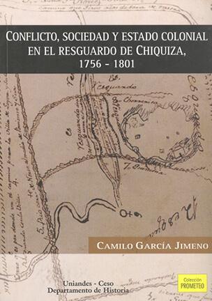 Conflicto, sociedad y estado colonial en el resguardo de Chiquiza, 1756-1801
