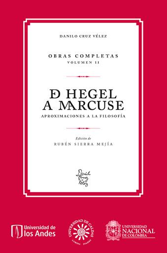 Danilo Cruz Vélez. Obras completas. Volumen II De Hegel a Marcuse. Aproximaciones a la filosofía