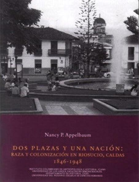 Dos plazas y una nación: raza y colonización en Riosucio, Caldas 1846-1948