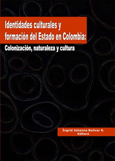 Identidades culturales y formación del estado en Colombia. Colonización, naturaleza y cultura