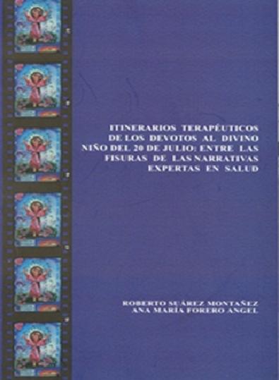 Itinerarios terapéuticos de los devotos al Divino Niño del 20 de julio: entre las fisuras de las narrativas expertas en salud