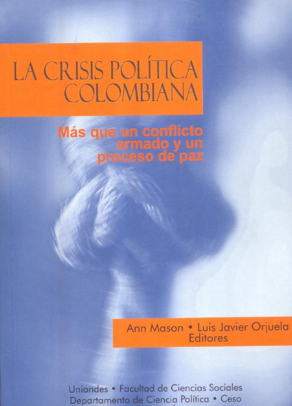 La crisis política colombiana. Más que un conflicto armado y un proceso de paz