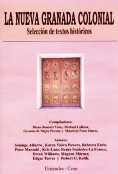 La Nueva Granada colonial. Selección de textos históricos