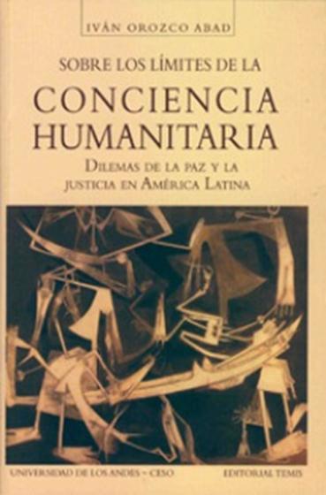 Sobre los límites de la conciencia humanitaria. Dilemas de la paz y la justicia en América Latina