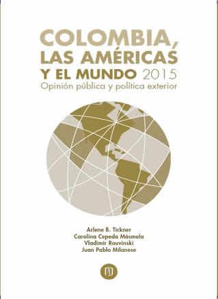 Colombia, las Américas y el mundo 2015 Opinión pública y política exterior