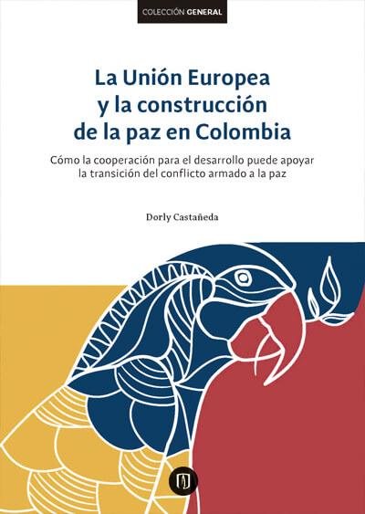 Publicación La Unión Europea y la construcción de la paz en Colombia