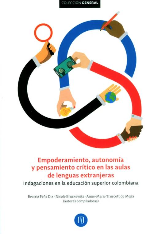 """""""Empoderamiento, autonomía y pensamiento crítico en las aulas de lenguas extranjeras. Indagaciones en la educación superior colombiana"""""""