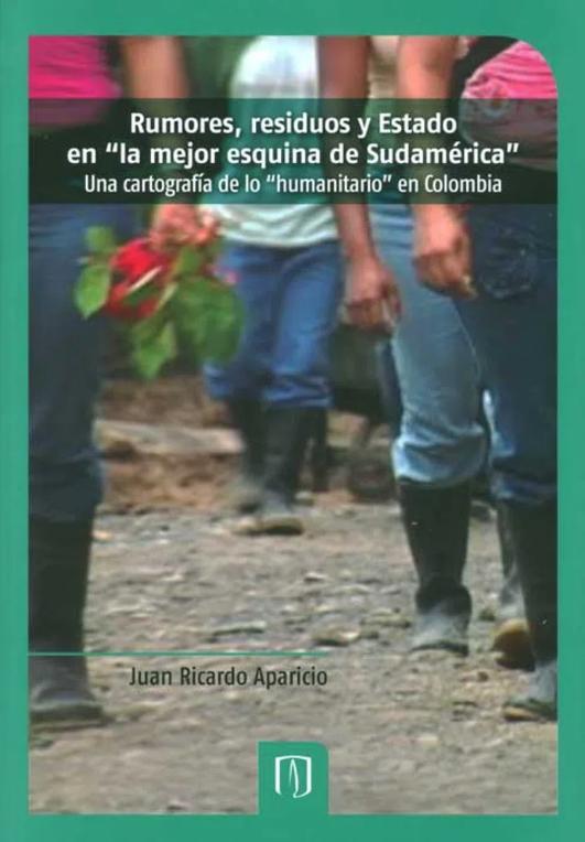 """Rumores, residuos y estafo en la """"mejor esquina de Sudamérica"""". Una cartografía de lo """"humanitario"""" en Colombia"""
